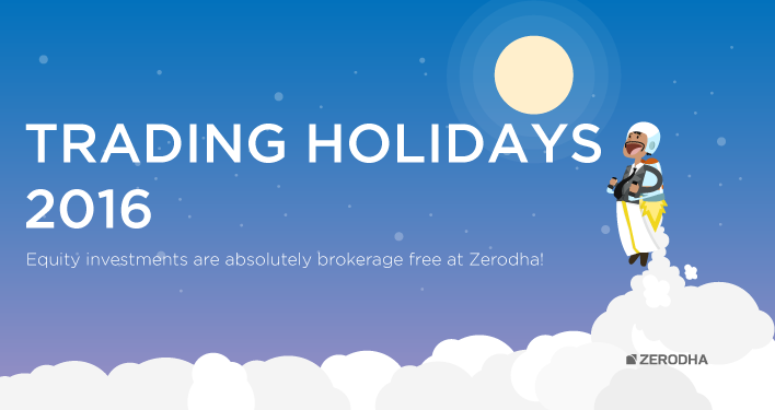 Trading holidays 2016 - NSE, BSE, MCX – Z-Connect by Zerodha Z-Connect by Zerodha