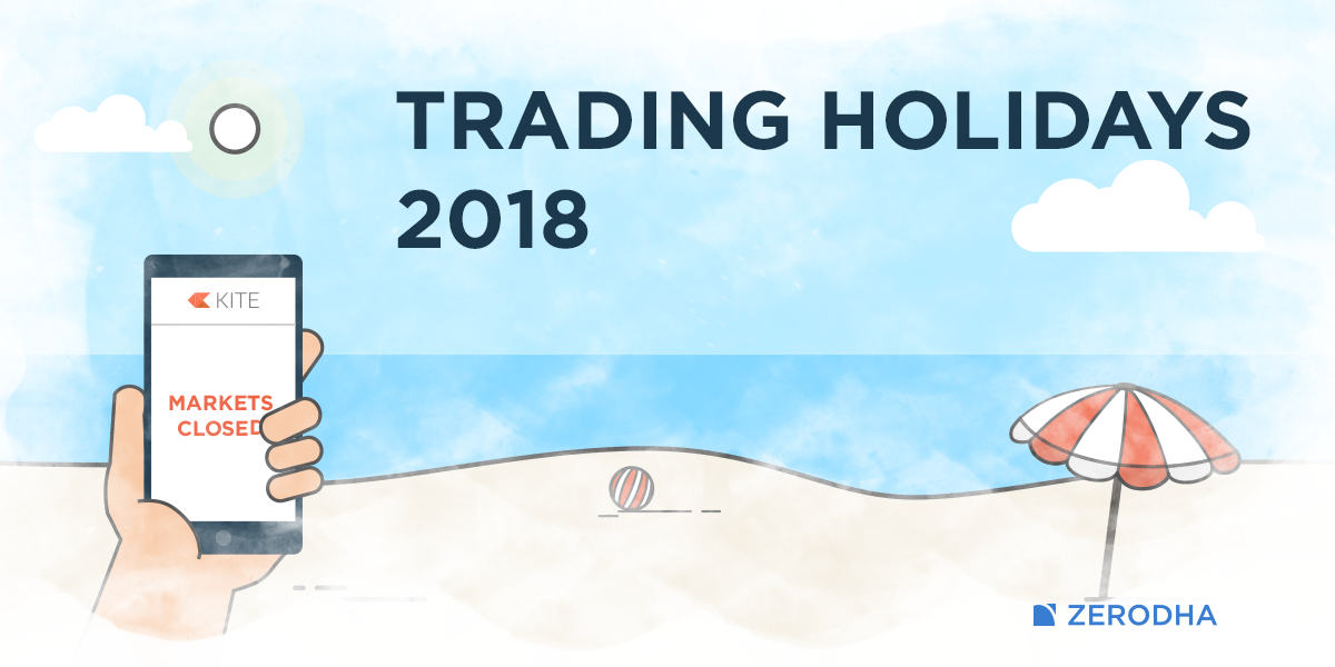 Trading Holidays 2018 - NSE, BSE, MCX – Z-Connect by Zerodha Z